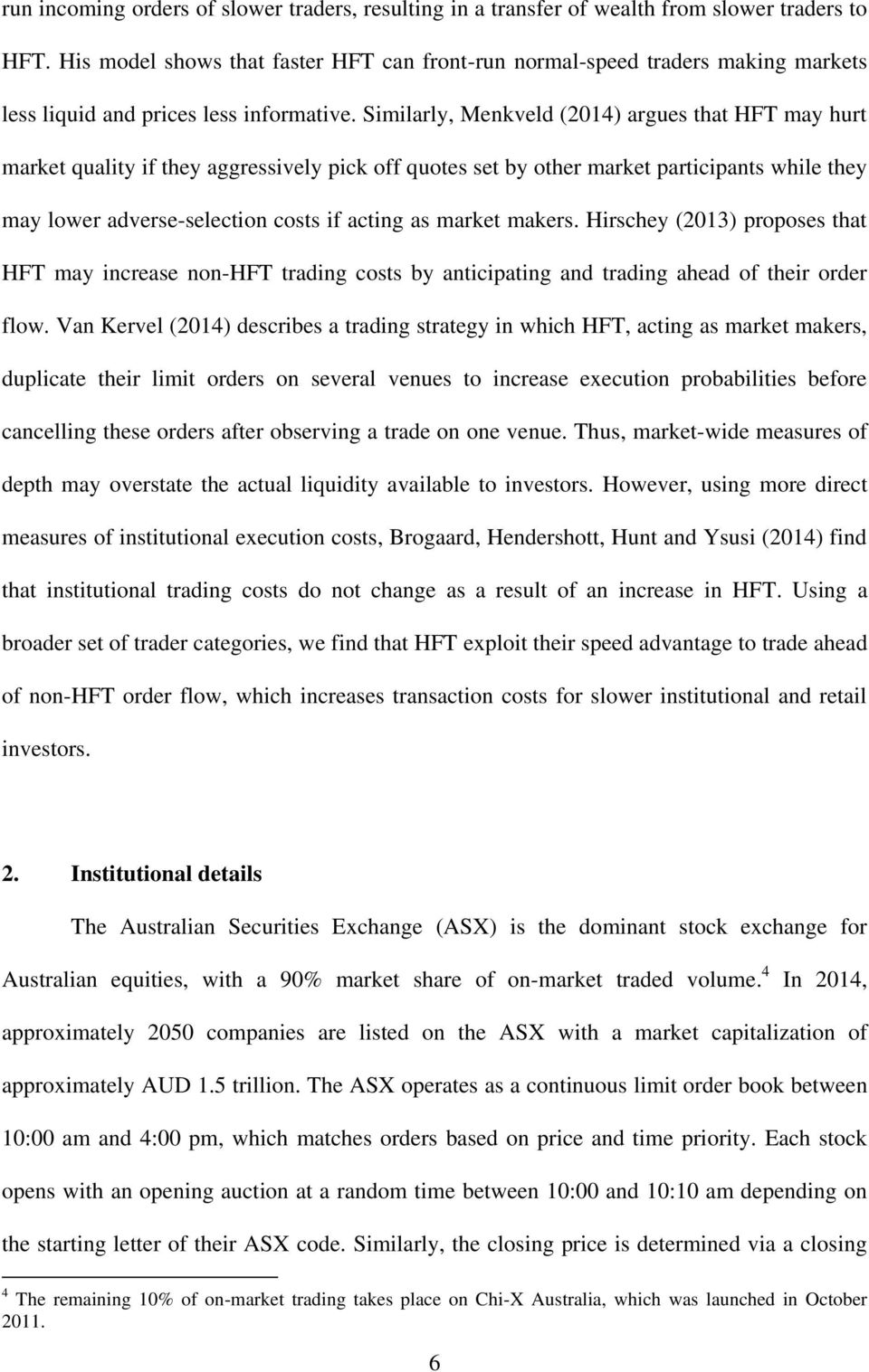 Similarly, Menkveld (2014) argues that HFT may hurt market quality if they aggressively pick off quotes set by other market participants while they may lower adverse-selection costs if acting as