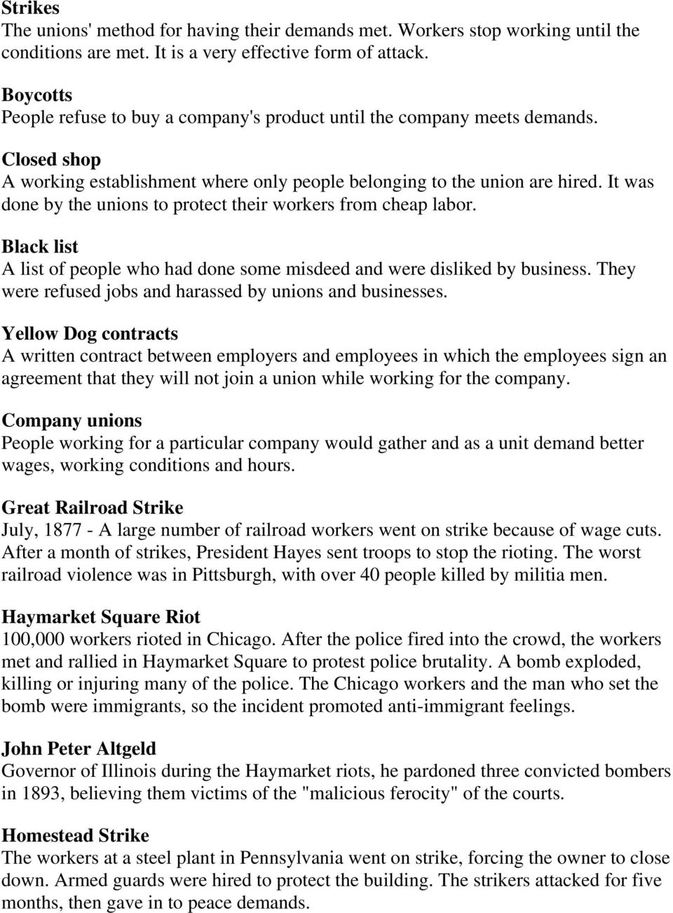 It was done by the unions to protect their workers from cheap labor. Black list A list of people who had done some misdeed and were disliked by business.