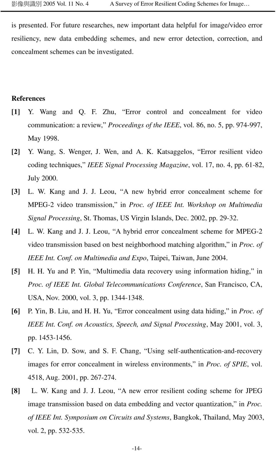 References [1] Y. Wang and Q. F. Zhu, Error control and concealment for video communication: a review, Proceedings of the IEEE, vol. 86, no. 5, pp. 974-997, May 1998. [2] Y. Wang, S. Wenger, J.