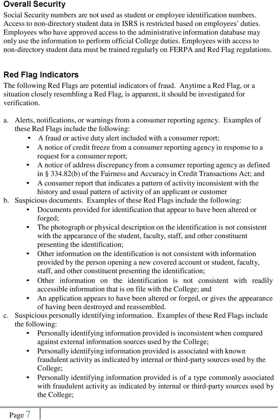 Employees with access to non-directory student data must be trained regularly on FERPA and Red Flag regulations. Red Flag Indicators The following Red Flags are potential indicators of fraud.