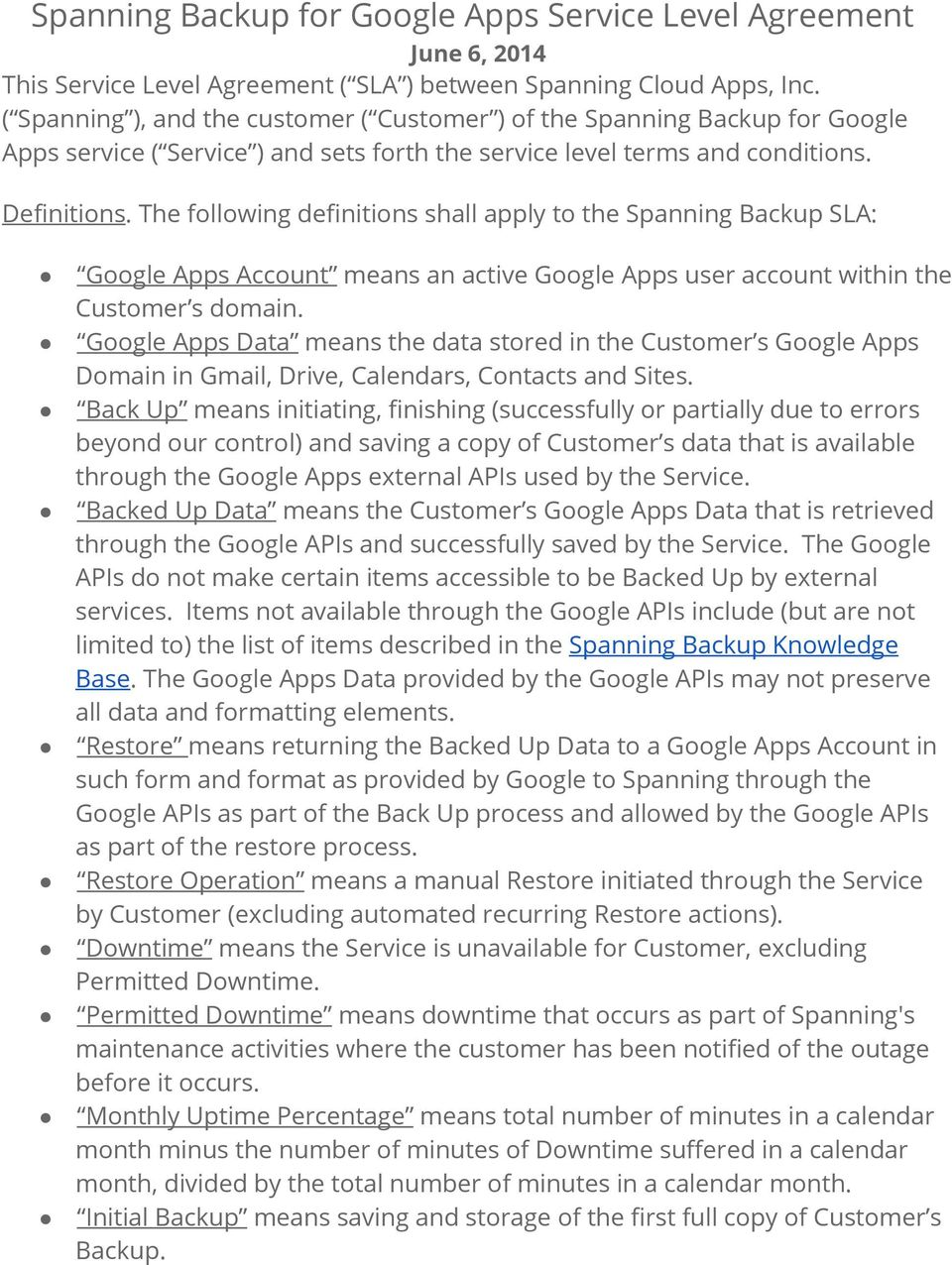 The following definitions shall apply to the Spanning Backup SLA: Google Apps Account means an active Google Apps user account within the Customer s domain.