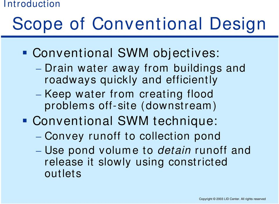 problems off-site (downstream) Conventional SWM technique: Convey runoff to