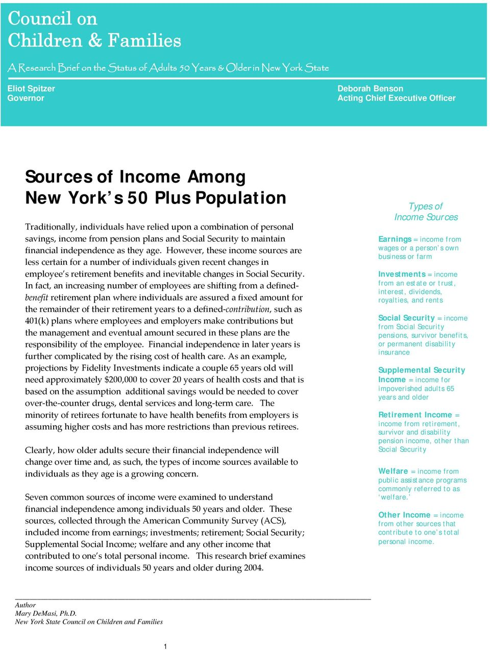 However, these income sources are less certain for a number of individuals given recent changes in employee s retirement benefits and inevitable changes in Social.