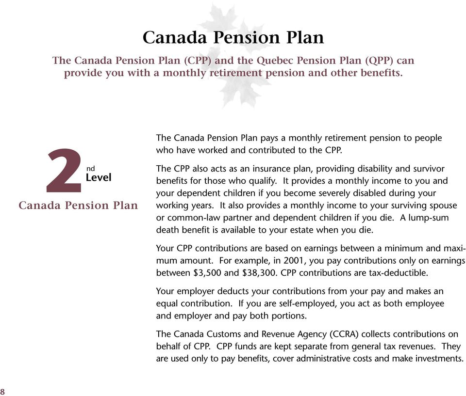 nd 2Level Canada Pension Plan The CPP also acts as an insurance plan, providing disability and survivor benefits for those who qualify.