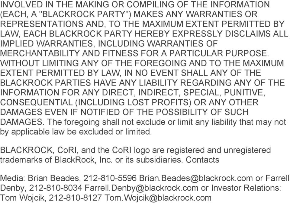 WITHOUT LIMITING ANY OF THE FOREGOING AND TO THE MAXIMUM EXTENT PERMITTED BY LAW, IN NO EVENT SHALL ANY OF THE BLACKROCK PARTIES HAVE ANY LIABILITY REGARDING ANY OF THE INFORMATION FOR ANY DIRECT,