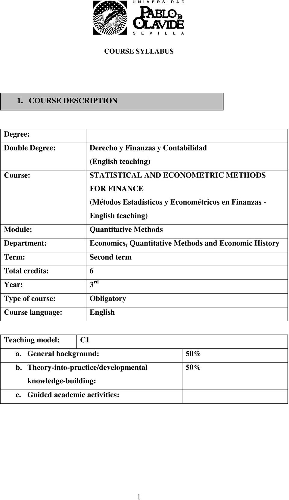 Economics, Quantitative Methods and Economic History Term: Second term Total credits: 6 Year: Type of course: Course language: 3 rd