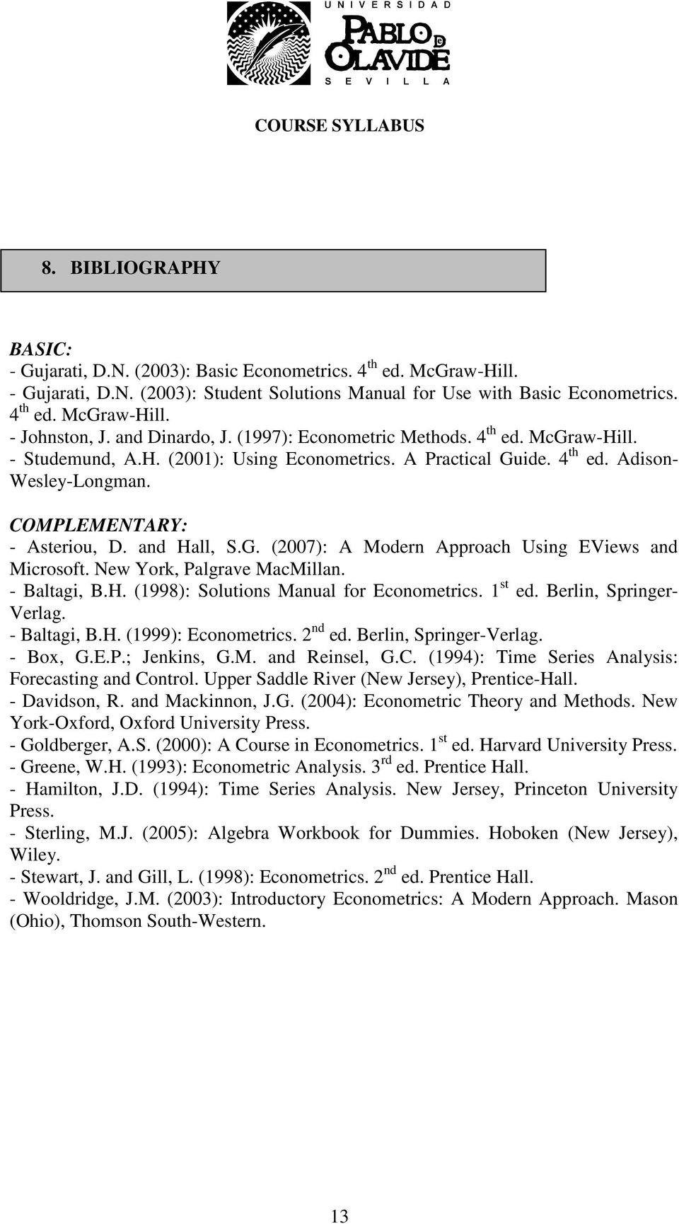 and Hall, S.G. (2007): A Modern Approach Using EViews and Microsoft. New York, Palgrave MacMillan. - Baltagi, B.H. (1998): Solutions Manual for Econometrics. 1 st ed. Berlin, Springer- Verlag.