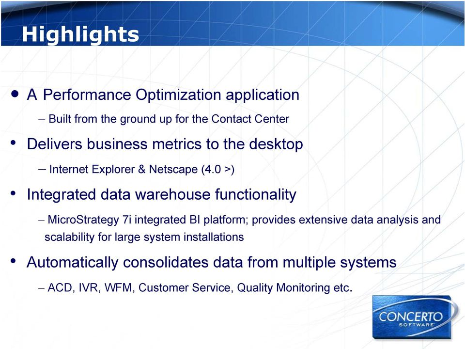 0 >) Integrated data warehouse functionality MicroStrategy 7i integrated BI platform; provides extensive data