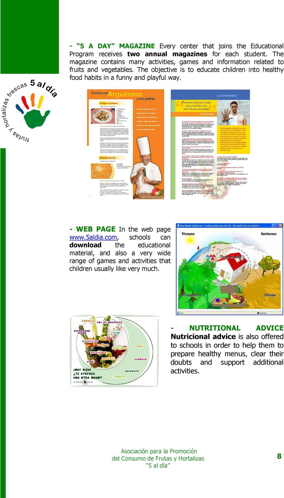 The objective is to educate children into healthy food habits in a funny and playful way. - WEB PAGE In the web page www.5aldia.