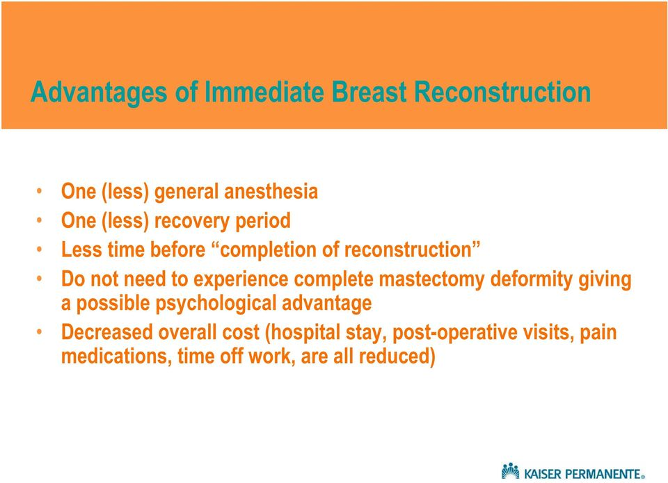 complete mastectomy deformity giving a possible psychological advantage Decreased overall