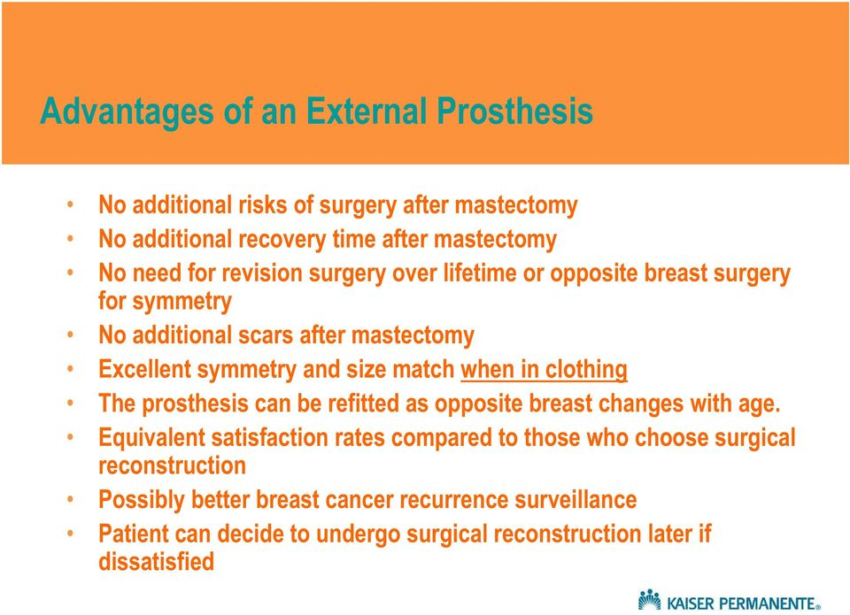 when in clothing The prosthesis can be refitted as opposite breast changes with age.