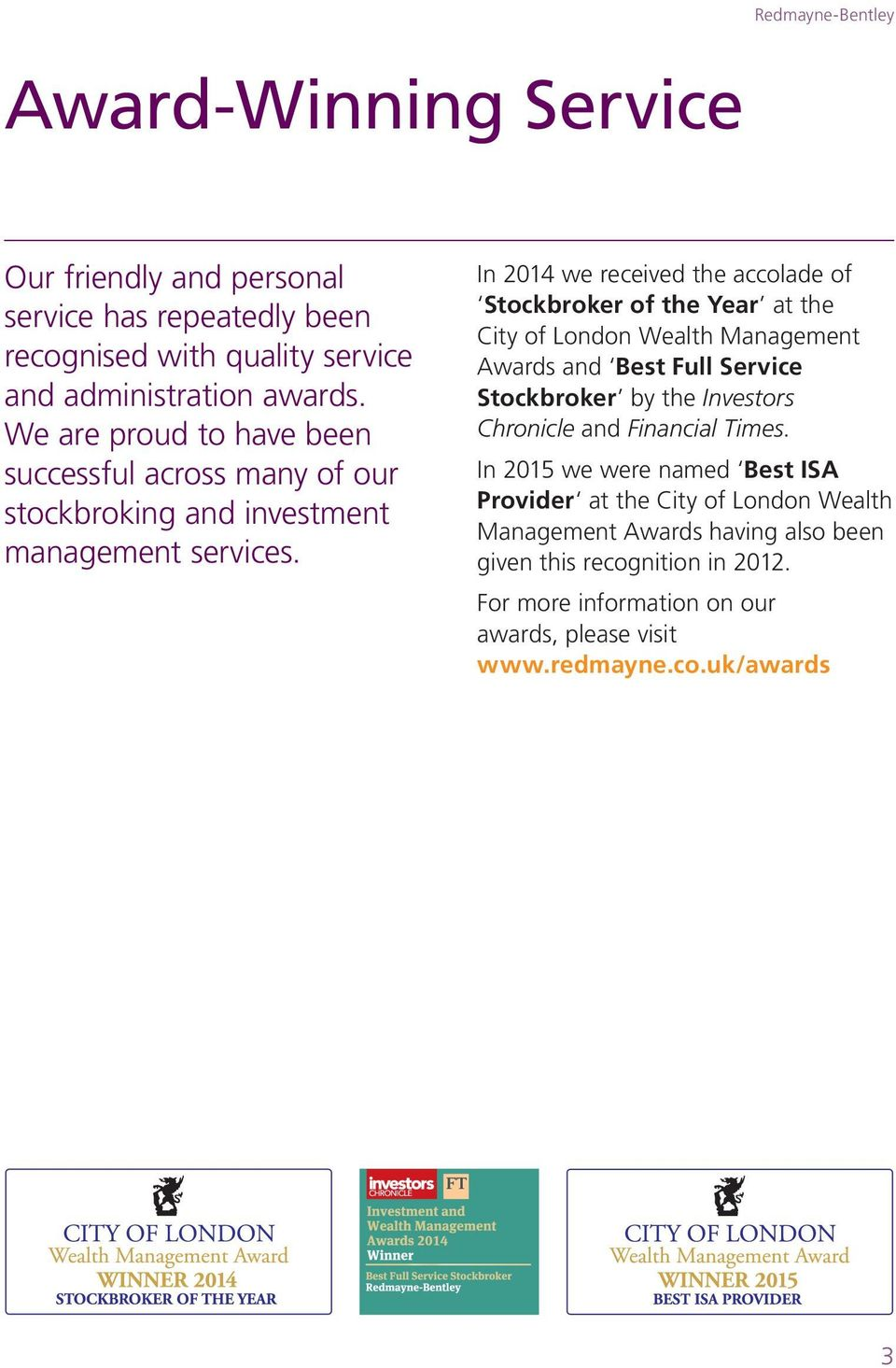 In 2014 we received the accolade of Stockbroker of the Year at the City of London Wealth Management Awards and Best Full Service Stockbroker by the Investors
