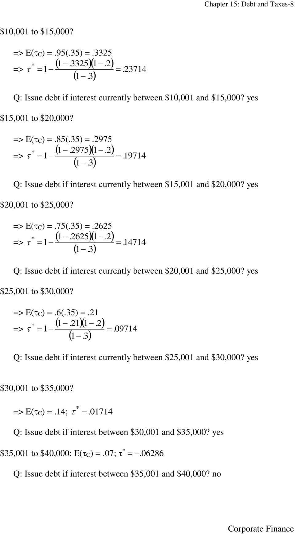 14714 Q: Issue debt f nterest currently between $20,001 and $25,000? yes $25,001 to $30,000? => E(C) =.6(.35) =.21 1 1 1 => 1.