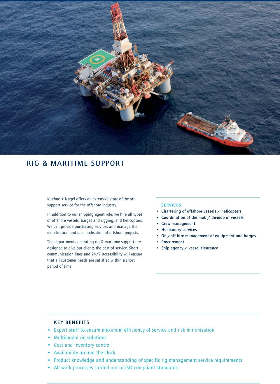 We can provide purchasing services and manage the mobilisation and de-mobilisation of offshore projects.