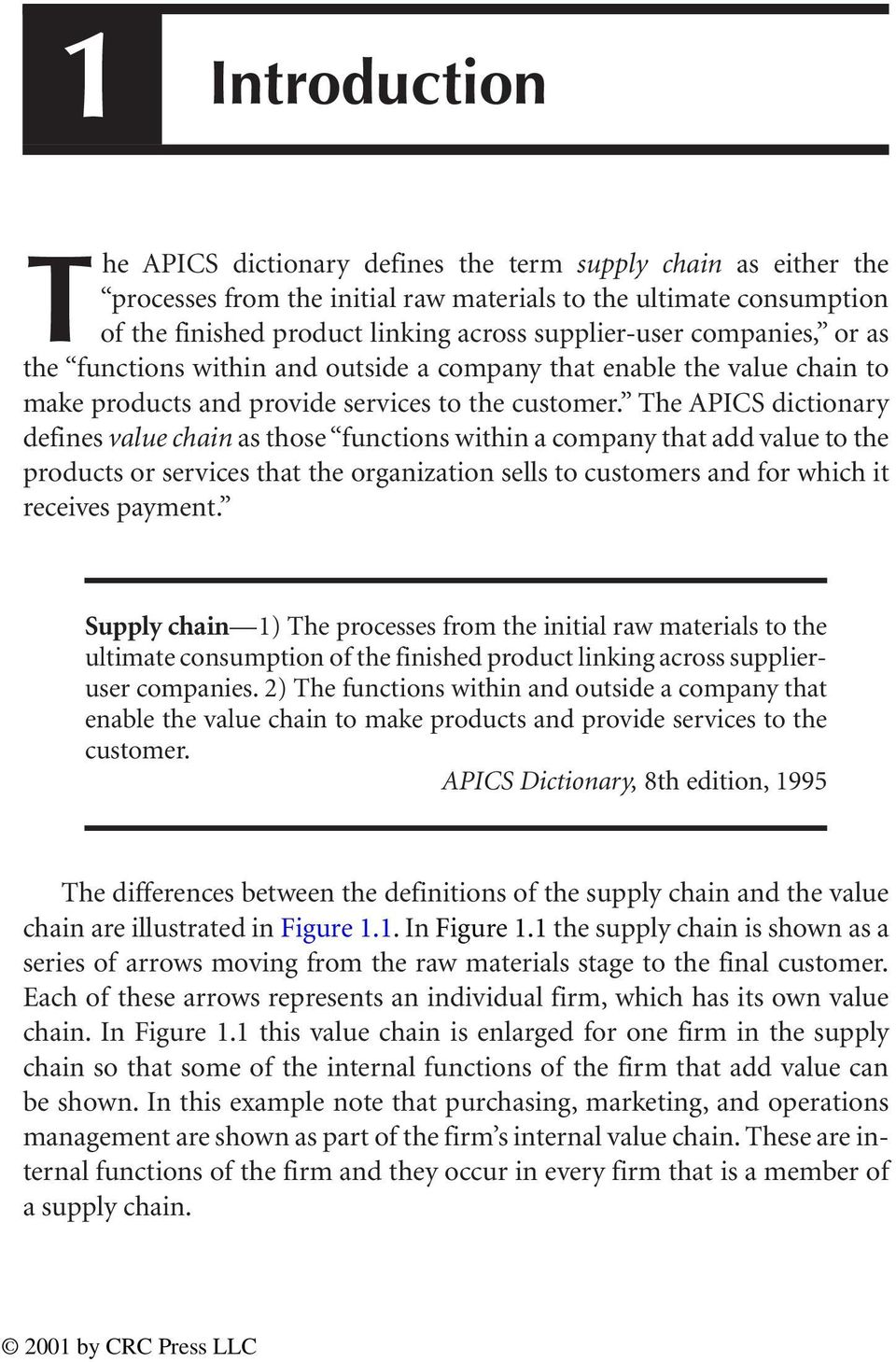The APICS dictionary defines value chain as those functions within a company that add value to the products or services that the organization sells to customers and for which it receives payment.