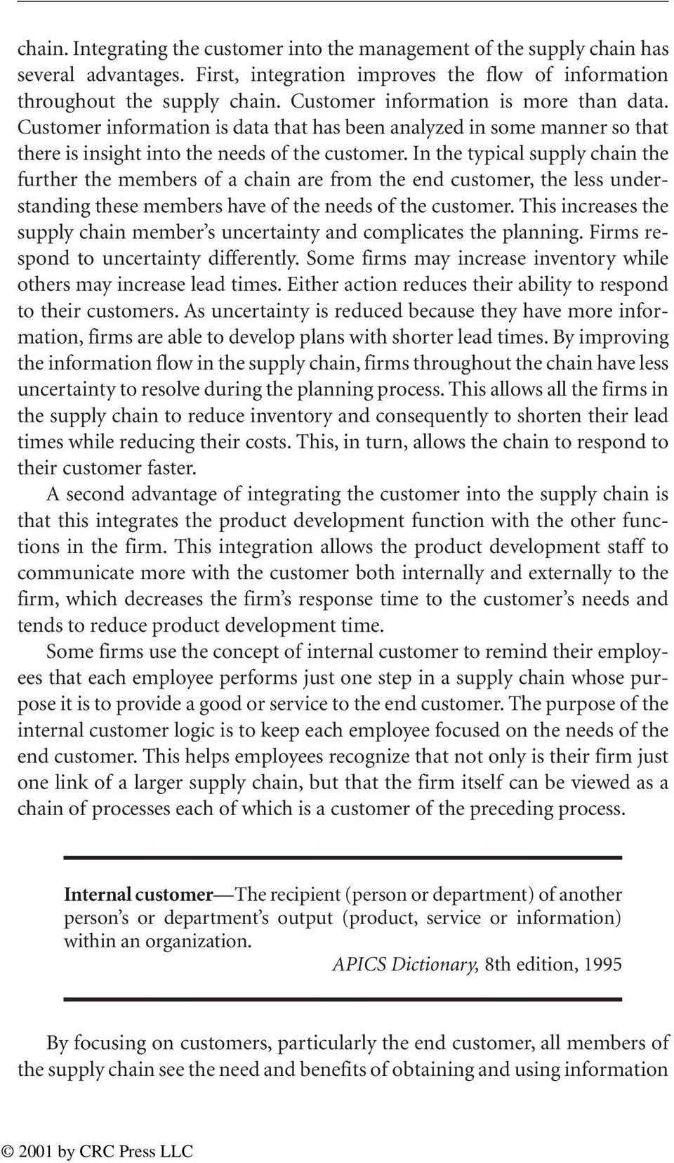 In the typical supply chain the further the members of a chain are from the end customer, the less understanding these members have of the needs of the customer.