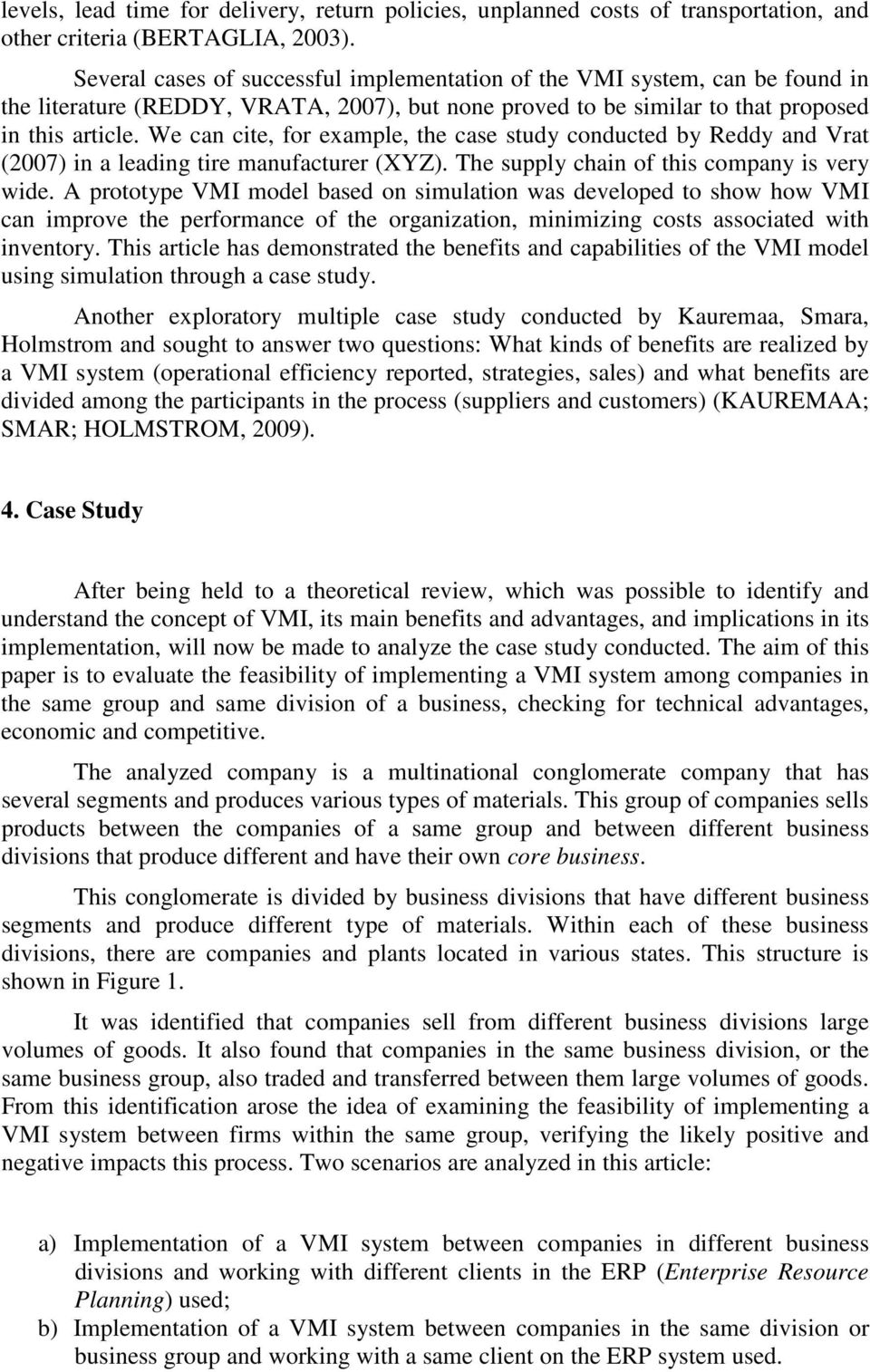 We can cite, for example, the case study conducted by Reddy and Vrat (2007) in a leading tire manufacturer (XYZ). The supply chain of this company is very wide.