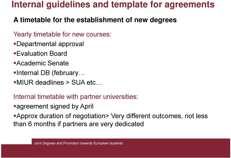 MIUR deadlines > SUA etc Internal timetable with partner universities: agreement signed by April Approx
