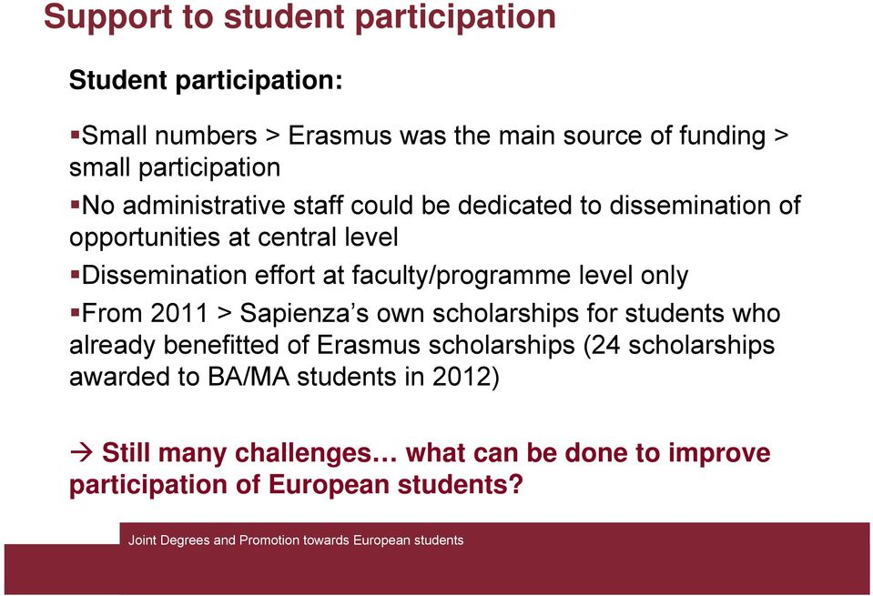 at faculty/programme level only From 2011 > Sapienza s own scholarships for students who already benefitted of Erasmus