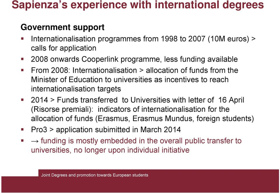 transferred to Universities with letter of 16 April (Risorse premiali): indicators of internationalisation for the allocation of funds (Erasmus, Erasmus Mundus, foreign students) Pro3 >