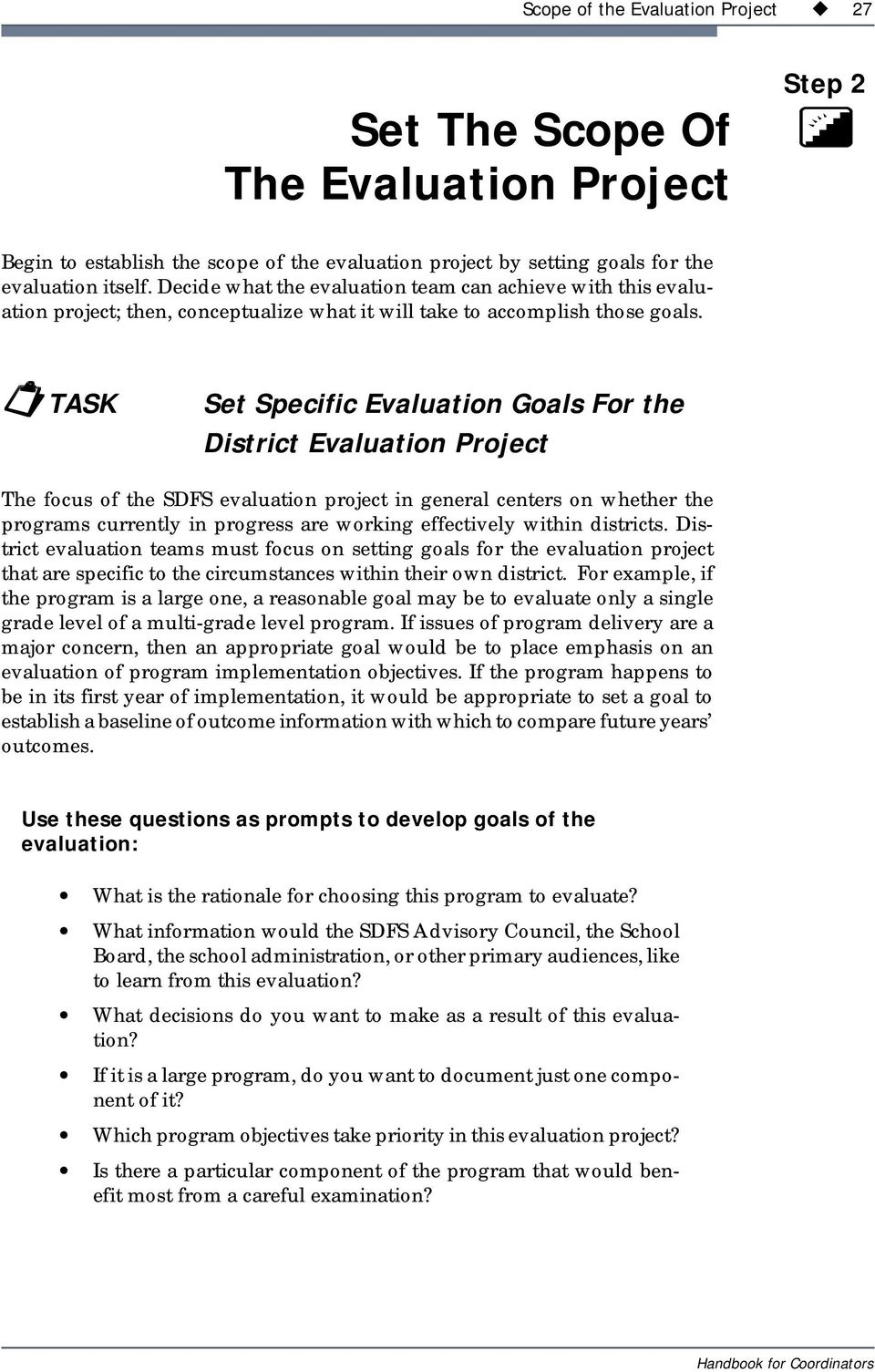 !task Set Specific Evaluation Goals For the District Evaluation Project The focus of the SDFS evaluation project in general centers on whether the programs currently in progress are working
