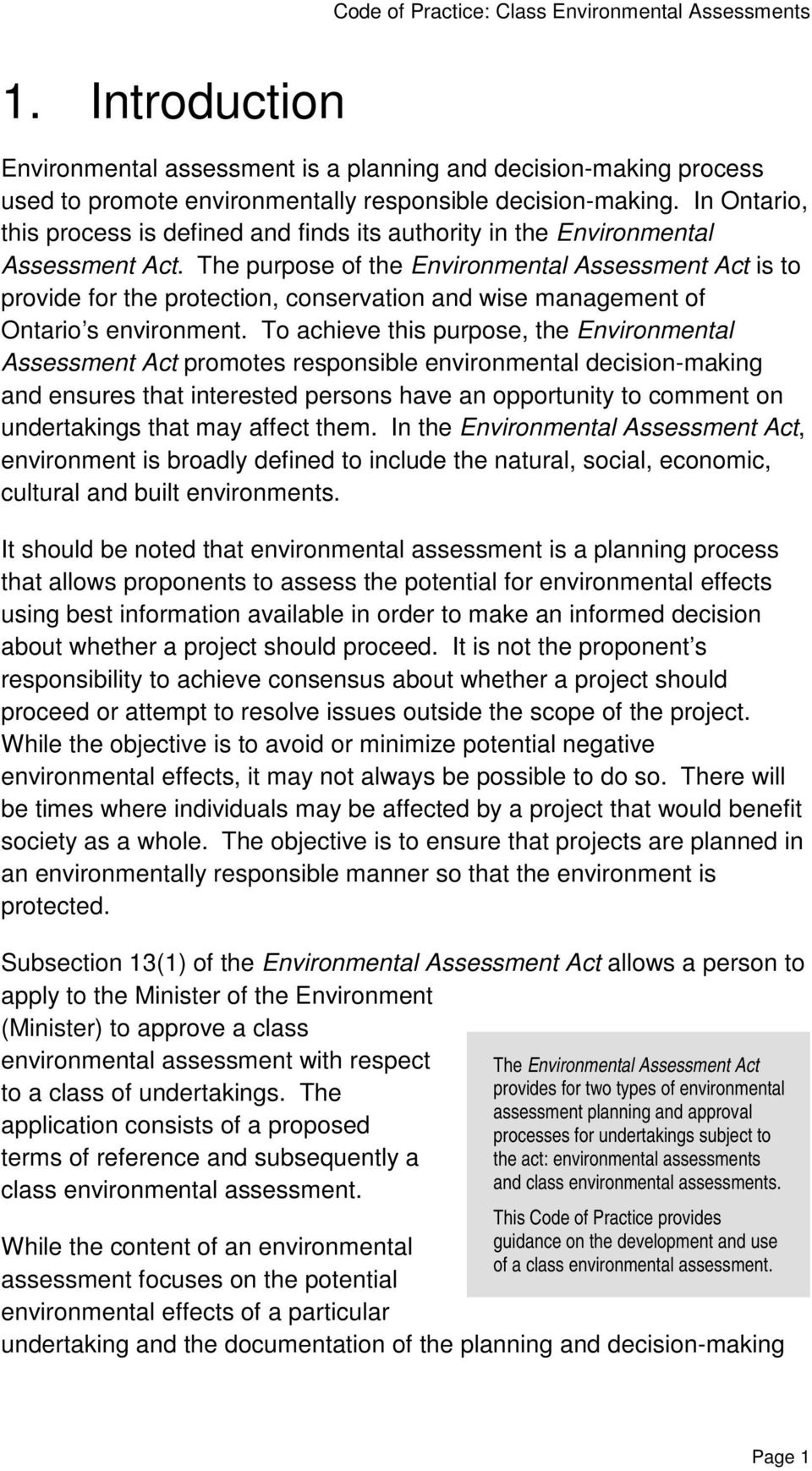 The purpose of the Environmental Assessment Act is to provide for the protection, conservation and wise management of Ontario s environment.