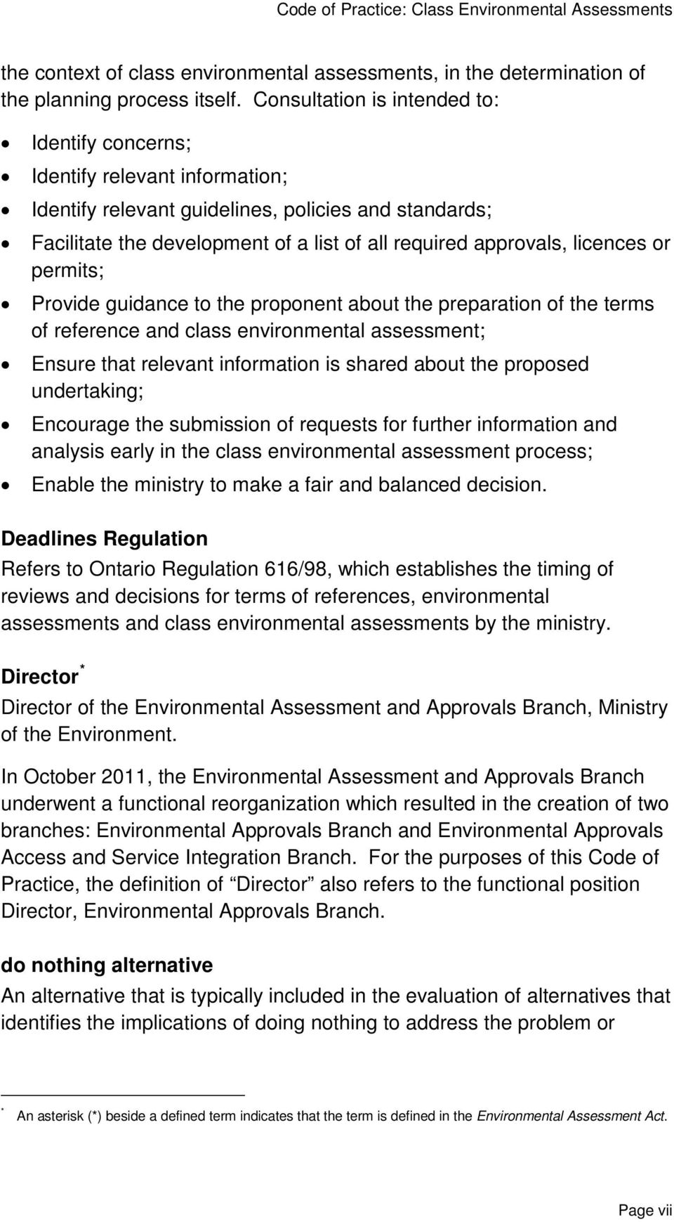 licences or permits; Provide guidance to the proponent about the preparation of the terms of reference and class environmental assessment; Ensure that relevant information is shared about the