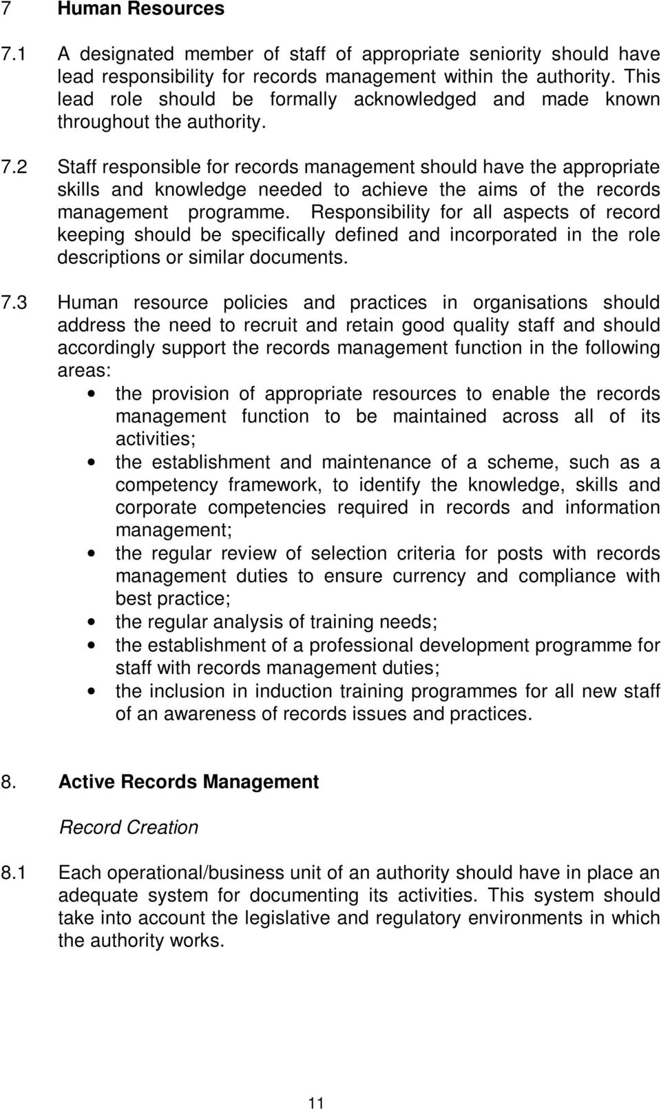 2 Staff responsible for records management should have the appropriate skills and knowledge needed to achieve the aims of the records management programme.