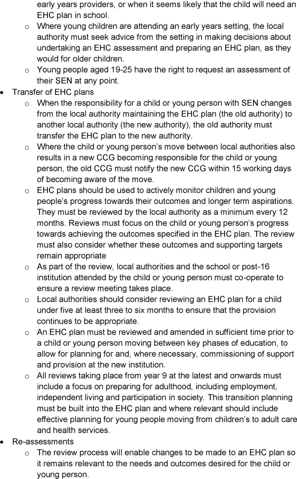 as they would for older children. o Young people aged 19-25 have the right to request an assessment of their SEN at any point.