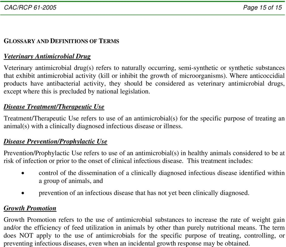 Where anticoccidial products have antibacterial activity, they should be considered as veterinary antimicrobial drugs, except where this is precluded by national legislation.
