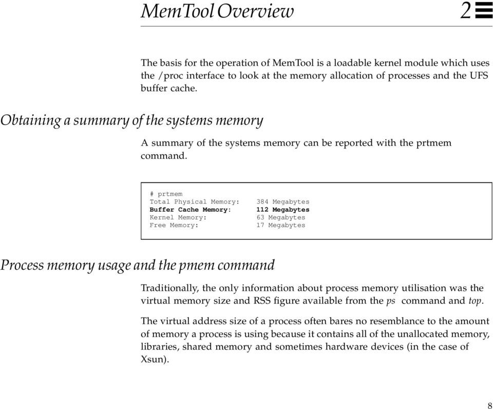 # prtmem Total Physical Memory: Buffer Cache Memory: Kernel Memory: Free Memory: 384 Megabytes 112 Megabytes 63 Megabytes 17 Megabytes Process memory usage and the pmem command Traditionally, the