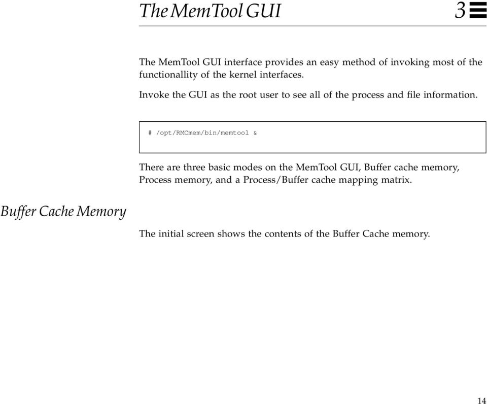 # /opt/rmcmem/bin/memtool & There are three basic modes on the MemTool GUI, Buffer cache memory, Process memory,