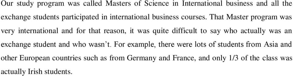 That Master program was very international and for that reason, it was quite difficult to say who actually was an