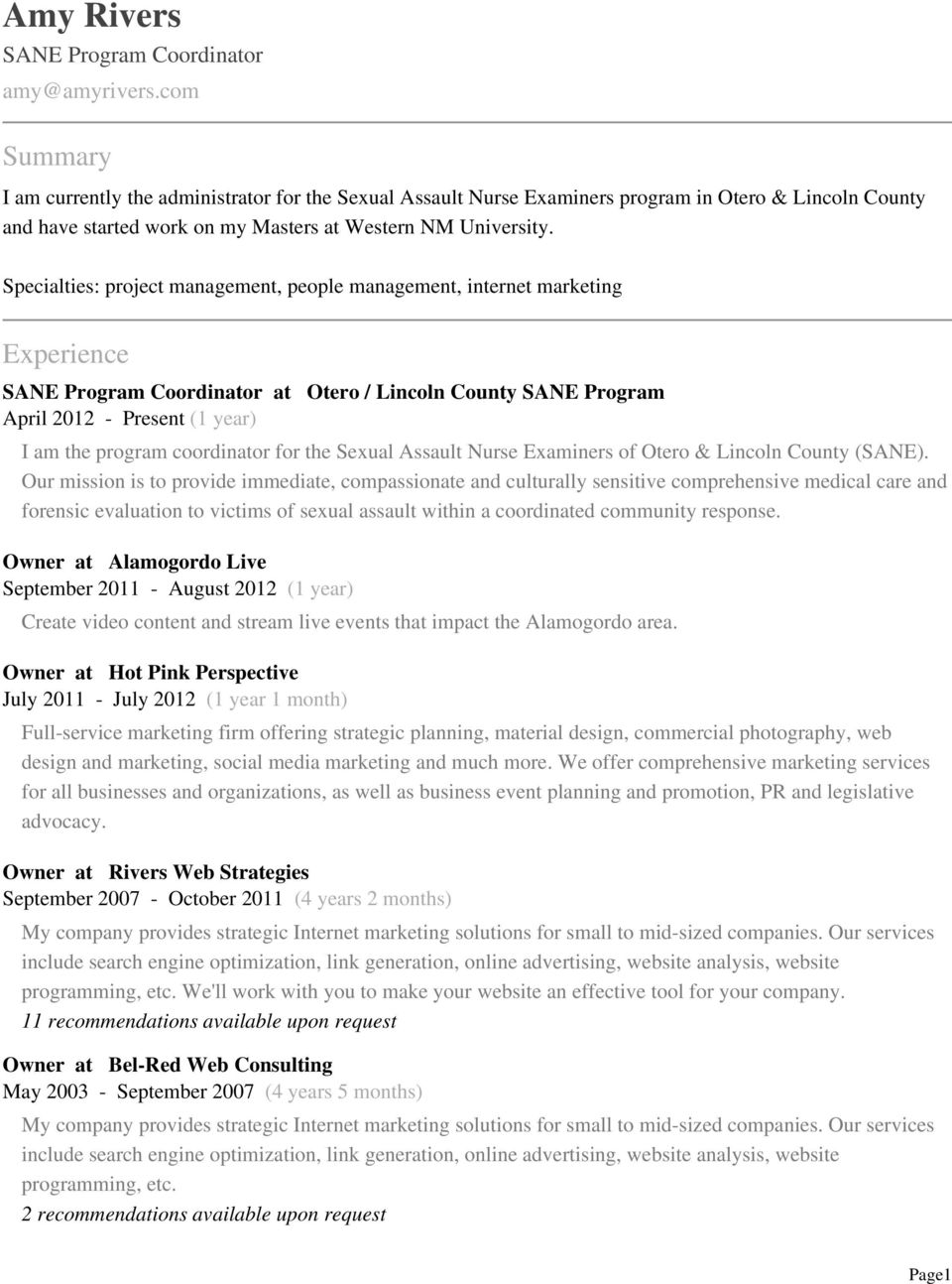 Specialties: project management, people management, internet marketing Experience SANE Program Coordinator at Otero / Lincoln County SANE Program April 2012 - Present (1 year) I am the program