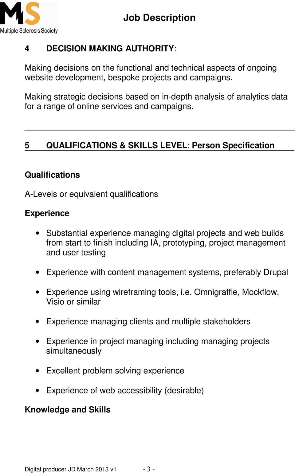 5 QUALIFICATIONS & SKILLS LEVEL: Person Specification Qualifications A-Levels or equivalent qualifications Experience Substantial experience managing digital projects and web builds from start to