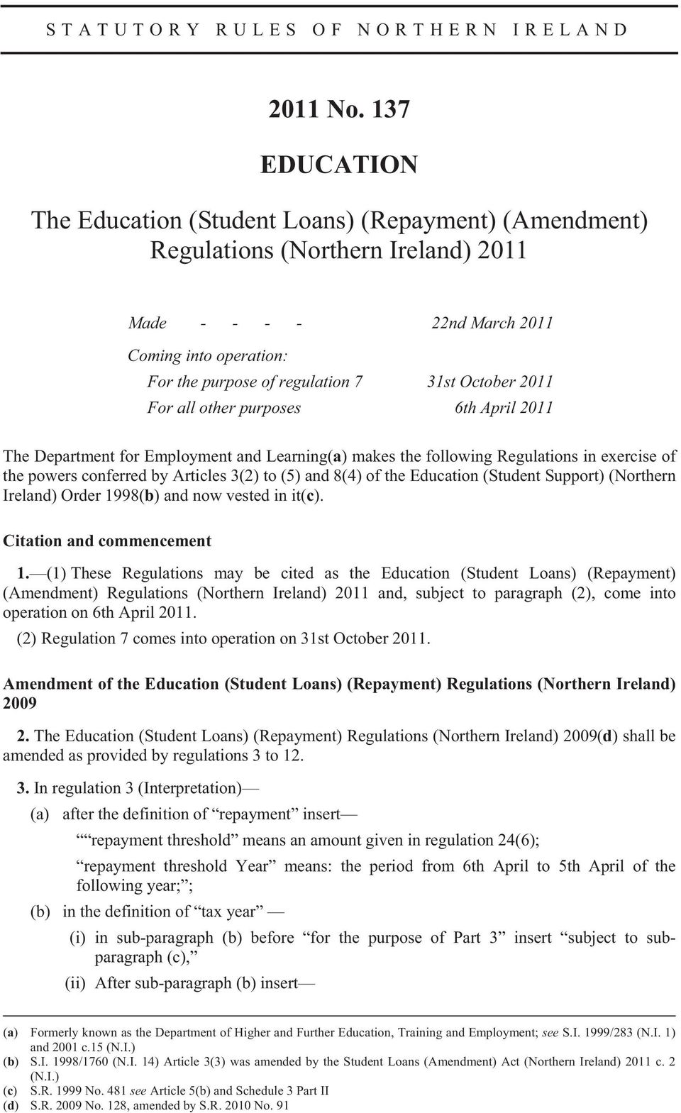 October 2011 For all other purposes 6th April 2011 The Department for Employment and Learning(a) makes the following Regulations in exercise of the powers conferred by Articles 3(2) to (5) and 8(4)