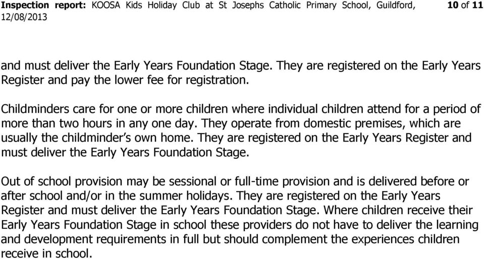 They operate from domestic premises, which are usually the childminder s own home. They are registered on the Early Years Register and must deliver the Early Years Foundation Stage.
