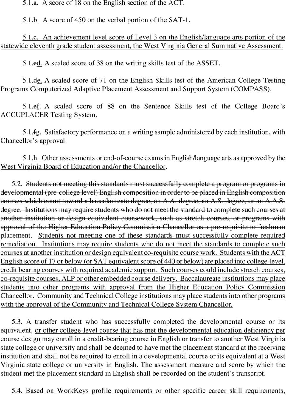 A scaled score of 71 on the English Skills test of the American College Testing Programs Computerized Adaptive Placement Assessment and Support System (COMPASS). 5.1.ef.
