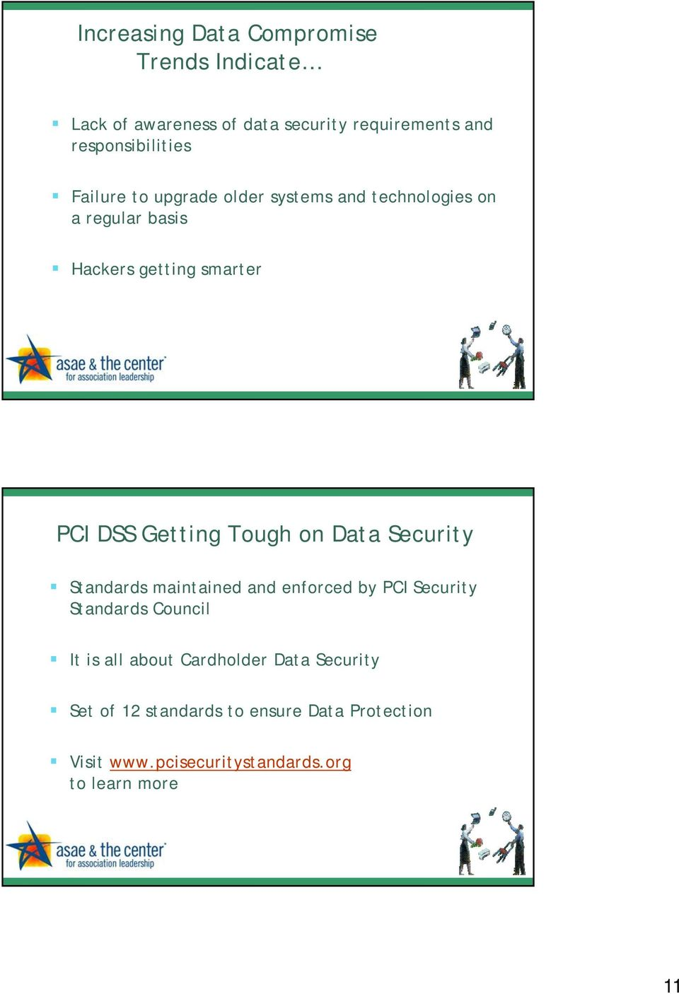 Tough on Data Security Standards maintained and enforced by PCI Security Standards Council It is all about
