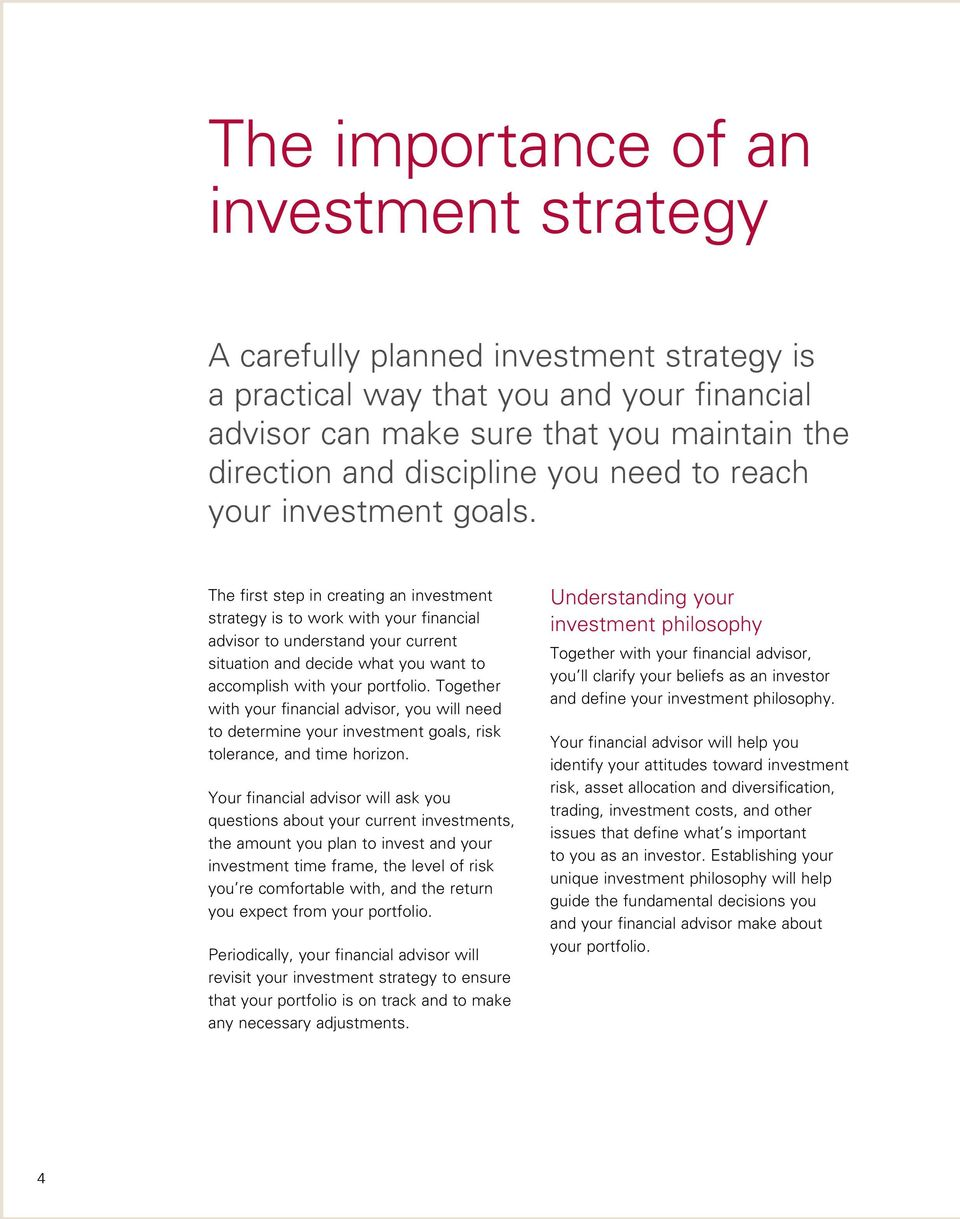 The first step in creating an investment strategy is to work with your financial advisor to understand your current situation and decide what you want to accomplish with your portfolio.