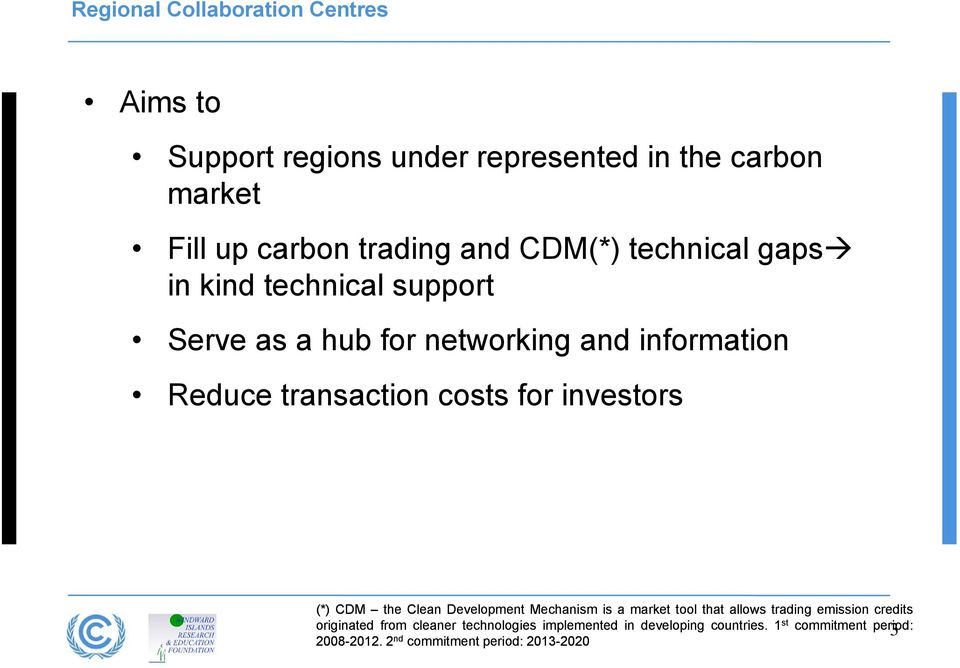investors (*) CDM the Clean Development Mechanism is a market tool that allows trading emission credits originated from