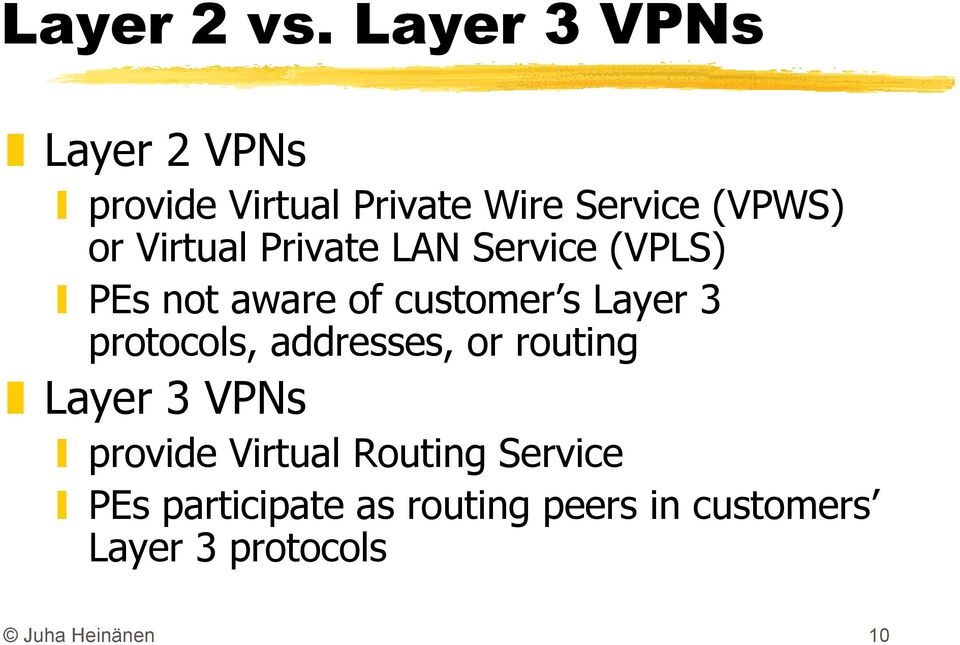 Virtual Private LAN Service (VPLS) PEs not aware of customer s Layer 3