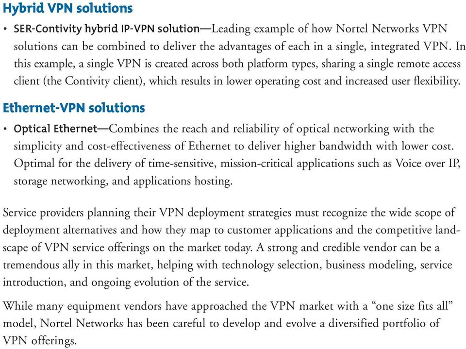 Ethernet-VPN solutions Optical Ethernet Combines the reach and reliability of optical networking with the simplicity and cost-effectiveness of Ethernet to deliver higher bandwidth with lower cost.