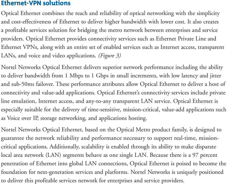 Optical Ethernet provides connectivity services such as Ethernet Private Line and Ethernet VPNs, along with an entire set of enabled services such as Internet access, transparent LANs, and voice and