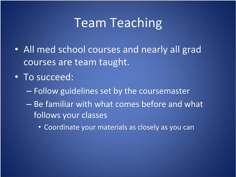 To succeed: Follow guidelines set by the coursemaster Be