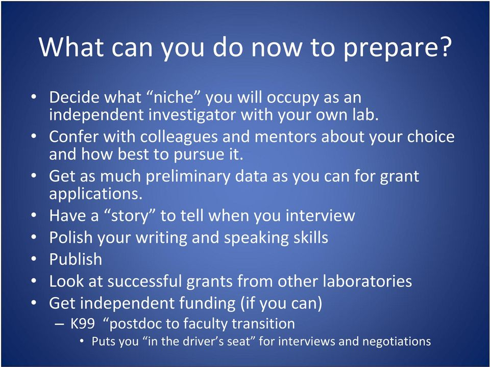Get as much preliminary data as you can for grant applications.
