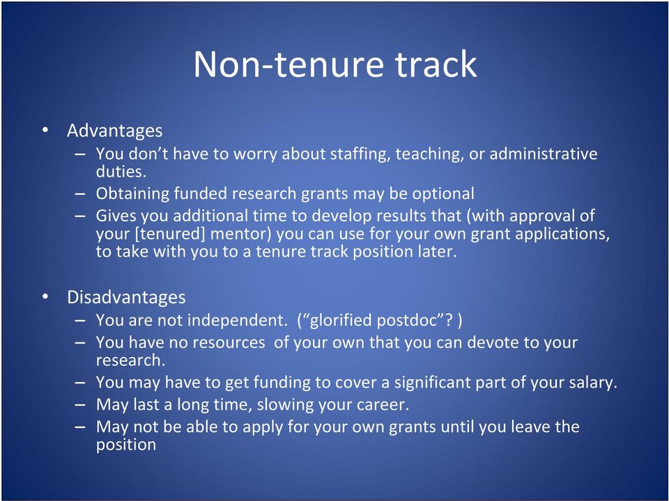 grant applications, to take with you to a tenure track position later. Disadvantages You are not independent. ( glorified postdoc?