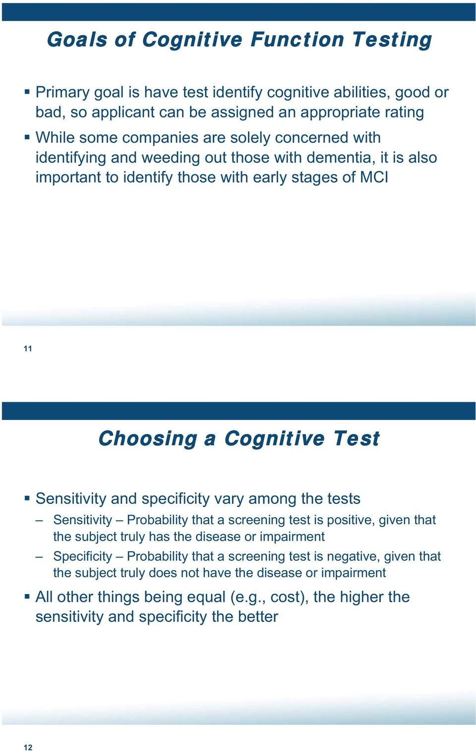 specificity vary among the tests Sensitivity Probability that a screening test is positive, given that the subject truly has the disease or impairment Specificity Probability that a