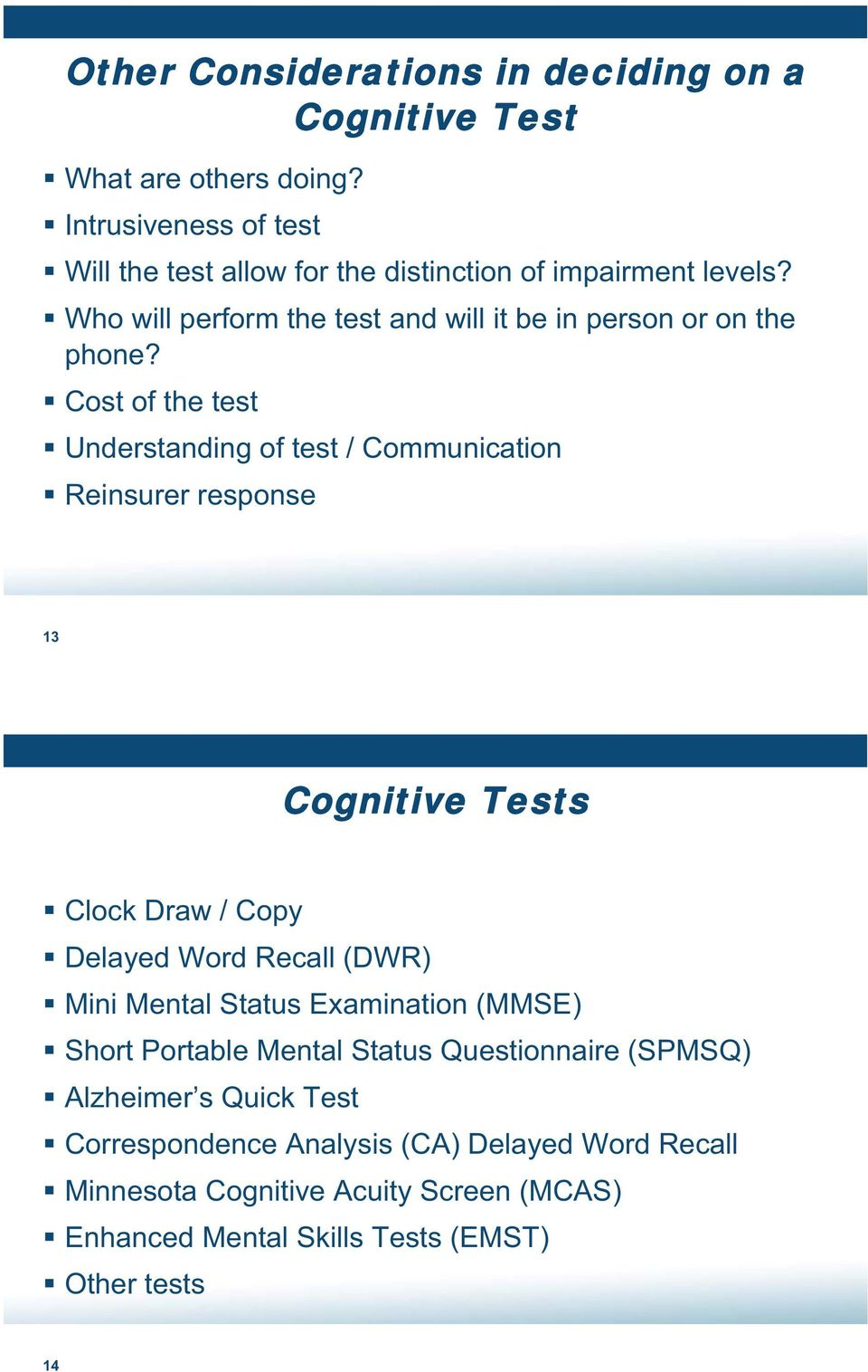 Cost of the test Understanding of test / Communication Reinsurer response 13 Cognitive Tests Clock Draw / Copy Delayed Word Recall (DWR) Mini Mental