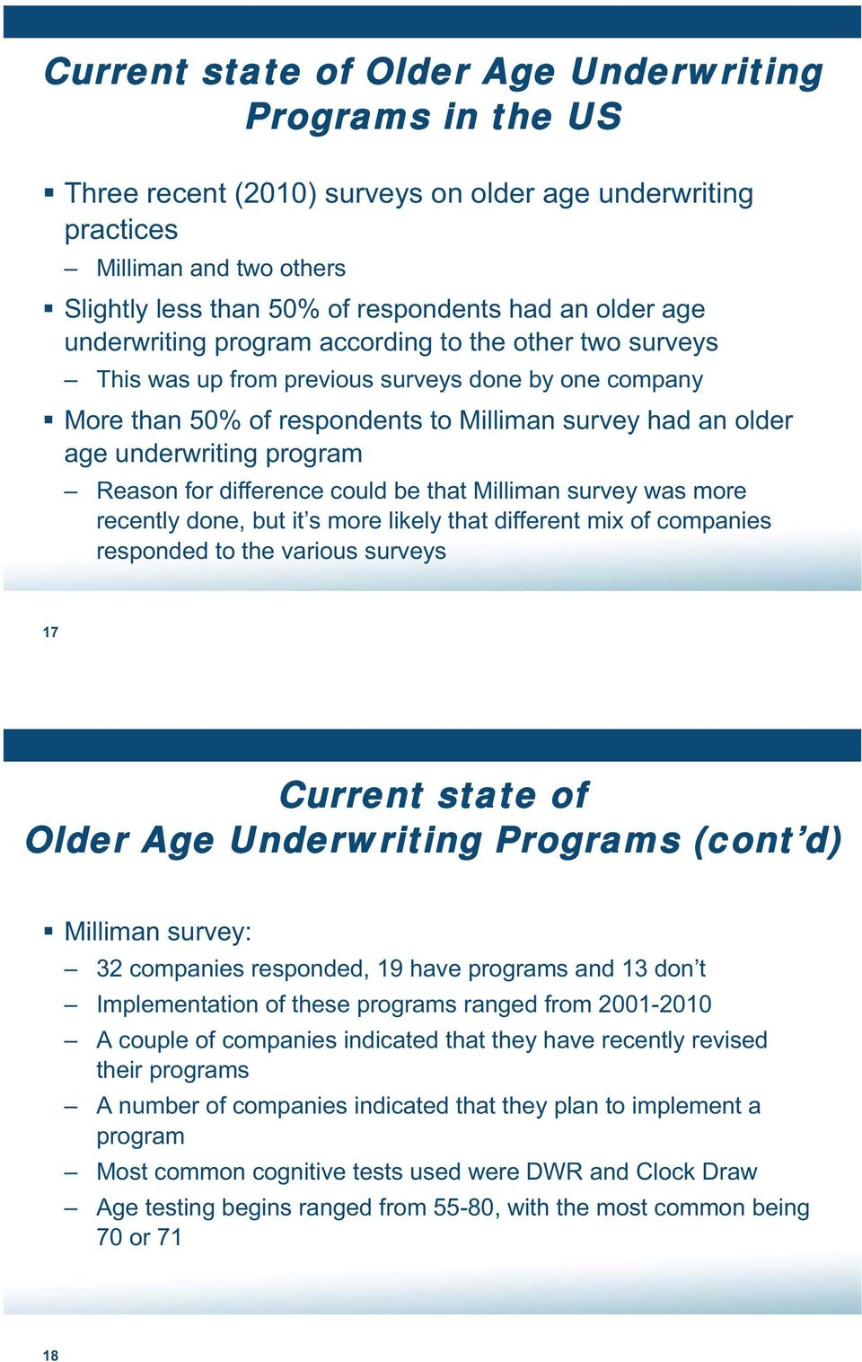 Reason for difference could be that Milliman survey was more recently done, but it s more likely that different mix of companies responded to the various surveys 17 Current state of Older Age